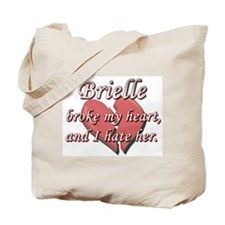 Brielle broke my heart and I hate her Tote Bag