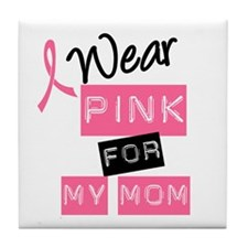 I Wear Pink For My Mom Tile Coaster