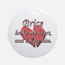 Brice broke my heart and I hate him Ornament (Roun