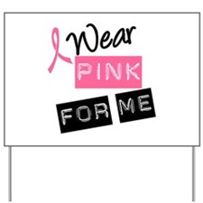 I Wear Pink Ribbon For Me Yard Sign