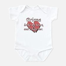 Briana broke my heart and I hate her Infant Bodysu
