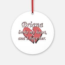 Briana broke my heart and I hate her Ornament (Rou