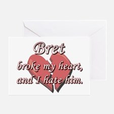 Bret broke my heart and I hate him Greeting Card