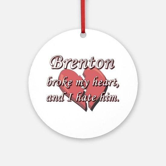 Brenton broke my heart and I hate him Ornament (Ro