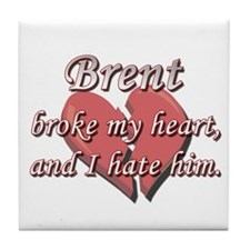 Brent broke my heart and I hate him Tile Coaster
