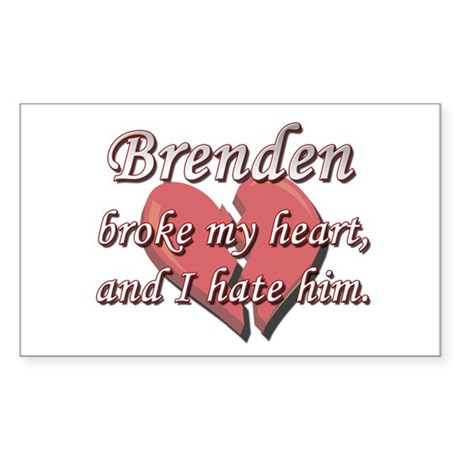 Brenden broke my heart and I hate him Sticker (Rec