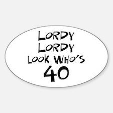 40th birthday lordy lordy Oval Decal
