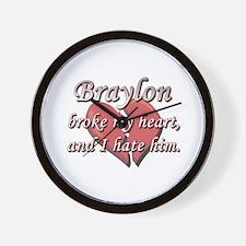 Braylon broke my heart and I hate him Wall Clock