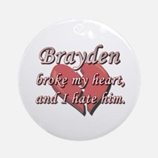 Brayden broke my heart and I hate him Ornament (Ro
