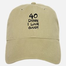 40th birthday I look good Baseball Baseball Cap