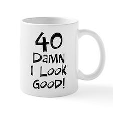 40th birthday I look good Small Mug