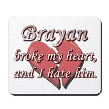 Brayan broke my heart and I hate him Mousepad