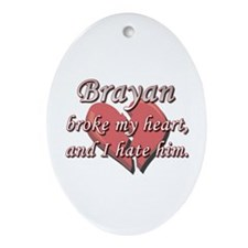 Brayan broke my heart and I hate him Ornament (Ova