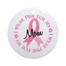 I Wear Pink For My Mom 38 Ornament (Round)