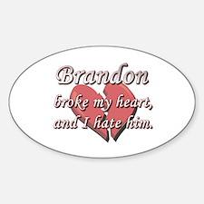 Brandon broke my heart and I hate him Decal