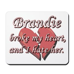 Brandie broke my heart and I hate her Mousepad