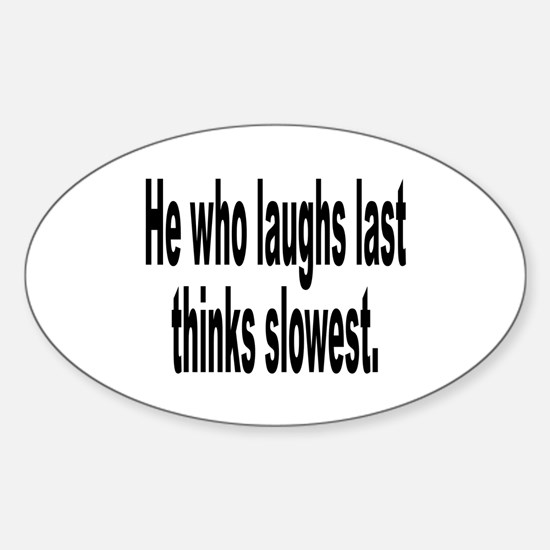 He Who Laughs Last Humor Oval Decal