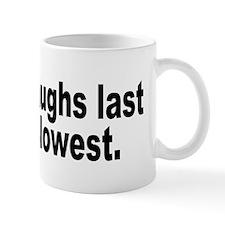 He Who Laughs Last Humor Mug