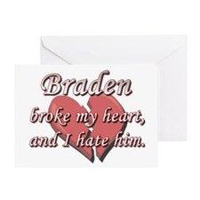 Braden broke my heart and I hate him Greeting Card