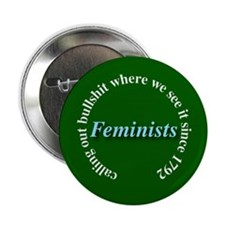 """Feminists: Calling out BS (green) 2.25"""" Button"""