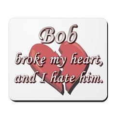 Bob broke my heart and I hate him Mousepad