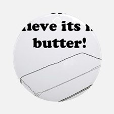 Believe the Butter Ornament (Round)