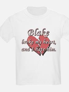 Blake broke my heart and I hate him T-Shirt