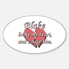 Blake broke my heart and I hate him Oval Decal