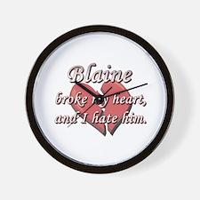 Blaine broke my heart and I hate him Wall Clock