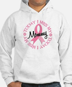 I Miss My Mommy 2 BREAST CANCER Hoodie