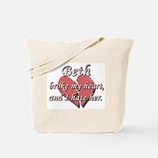 Beth broke my heart and I hate her Tote Bag