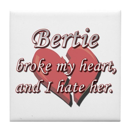 Bertie broke my heart and I hate her Tile Coaster