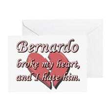 Bernardo broke my heart and I hate him Greeting Ca