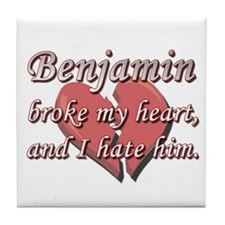 Benjamin broke my heart and I hate him Tile Coaste