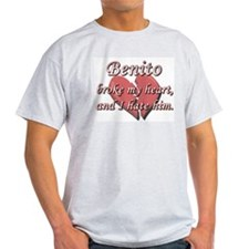 Benito broke my heart and I hate him T-Shirt
