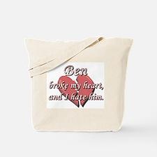 Ben broke my heart and I hate him Tote Bag