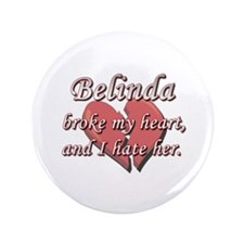 "Belinda broke my heart and I hate her 3.5"" Button"