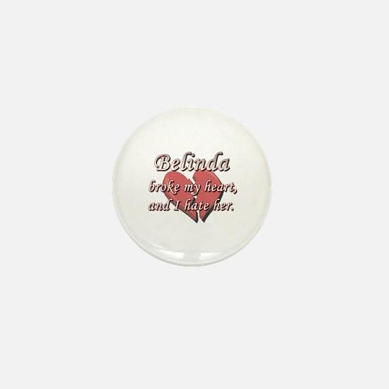 Belinda broke my heart and I hate her Mini Button