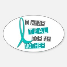 I Wear Teal For My Mother 37 Oval Decal