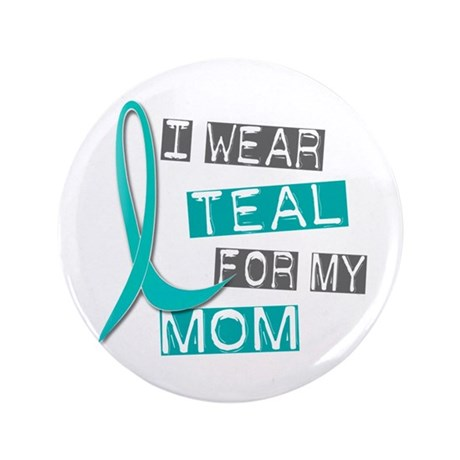 "I Wear Teal For My Mom 37 3.5"" Button"