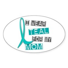 I Wear Teal For My Mom 37 Oval Decal