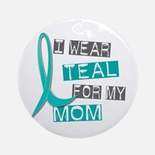I Wear Teal For My Mom 37 Ornament (Round)