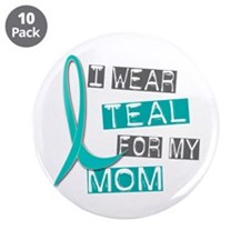 """I Wear Teal For My Mom 37 3.5"""" Button (10 pack)"""