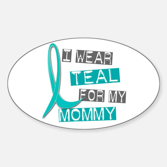 I Wear Teal For My Mommy 37 Oval Decal