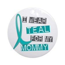 I Wear Teal For My Mommy 37 Ornament (Round)