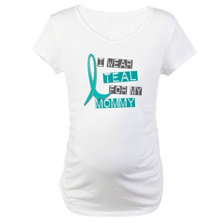 I Wear Teal For My Mommy 37 Maternity T-Shirt