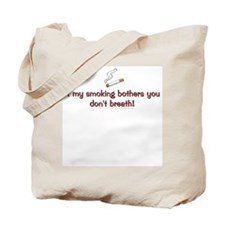If my smoking bothers you.. Tote Bag