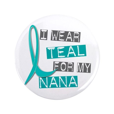 "I Wear Teal For My Nana 37 3.5"" Button"