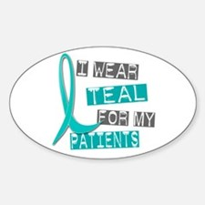 I Wear Teal For My Patients 37 Oval Decal