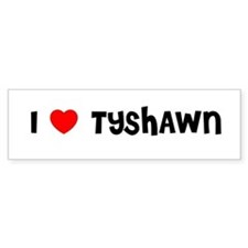 I LOVE TYSHAWN Bumper Car Sticker